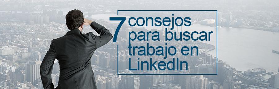 7 consejos clave para buscar trabajo en LinkedIn