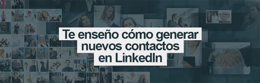 Te enseño cómo generar nuevos contactos en LinkedIn