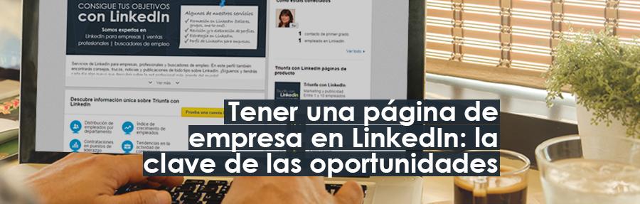 Tener una página de empresa en LinkedIn: la clave de las oportunidades