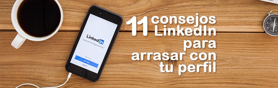 11 consejos LinkedIn para arrasar con tu perfil
