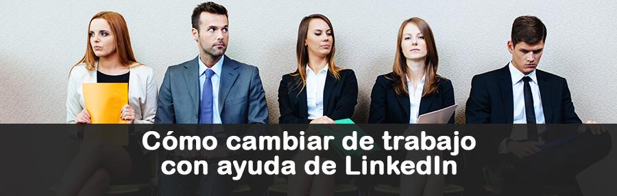 Cómo cambiar de trabajo con la ayuda de LinkedIn