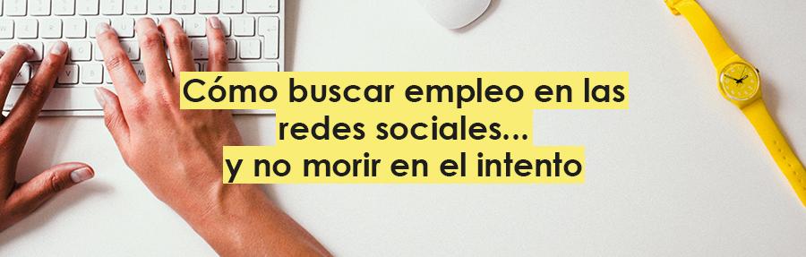 Cómo buscar empleo en las redes sociales… y no morir en el intento