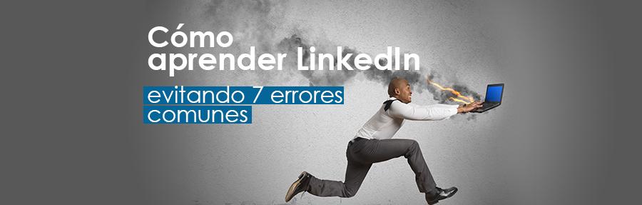 Cómo aprender LinkedIn evitando 7 errores comunes