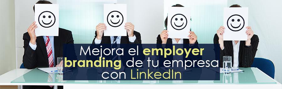 Mejora el employer branding de tu empresa con LinkedIn