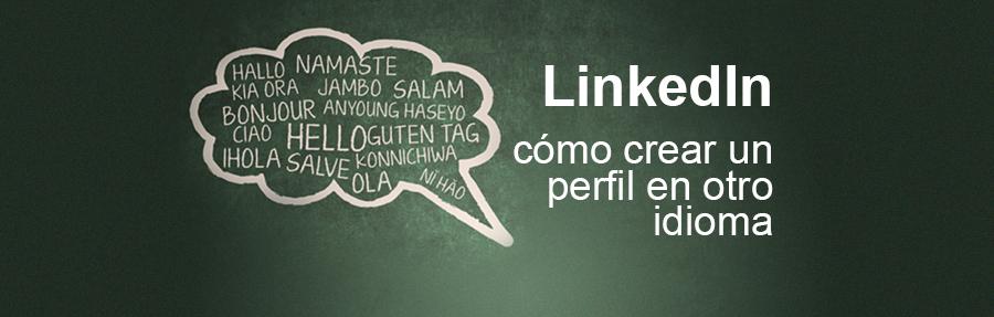 LinkedIn: Cómo crear un perfil en otro idioma