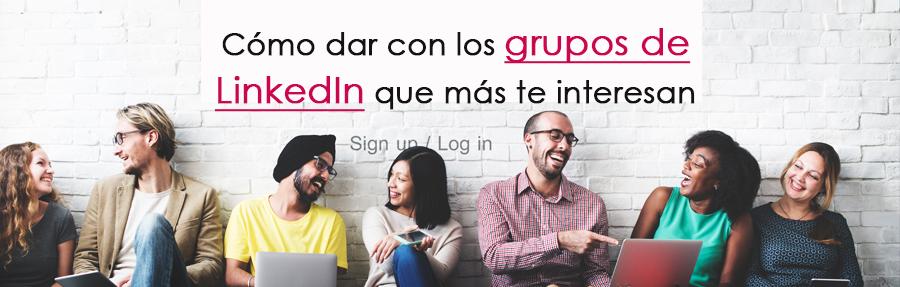Cómo dar con los grupos de LinkedIn que más te interesan