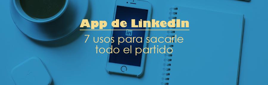 App de LinkedIn: 7 usos para sacarle todo el partido
