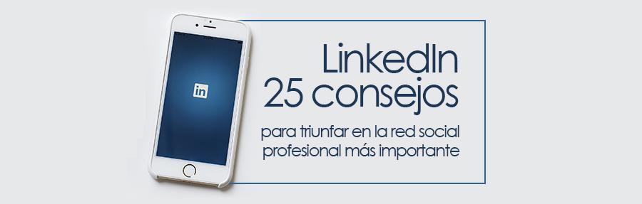 LinkedIn: 25 consejos para triunfar en la red social profesional más importante