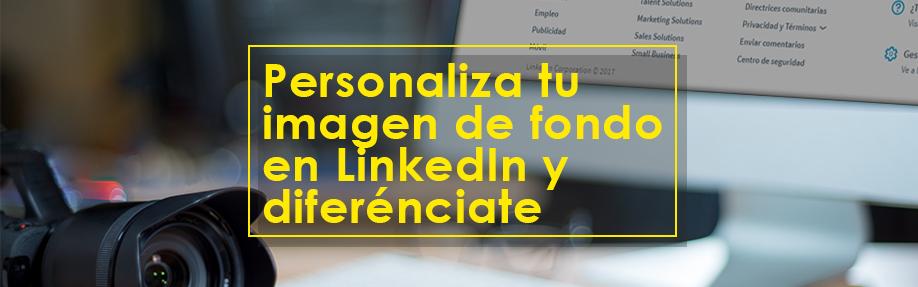Personaliza tu imagen de fondo en LinkedIn y diferénciate
