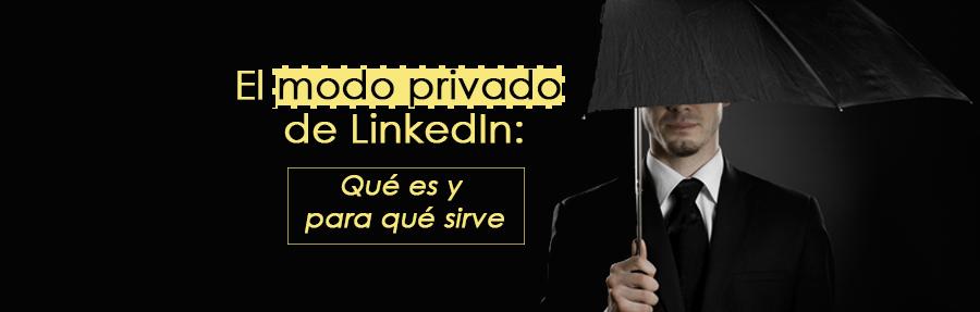 El modo privado de LinkedIn: qué es y para qué sirve