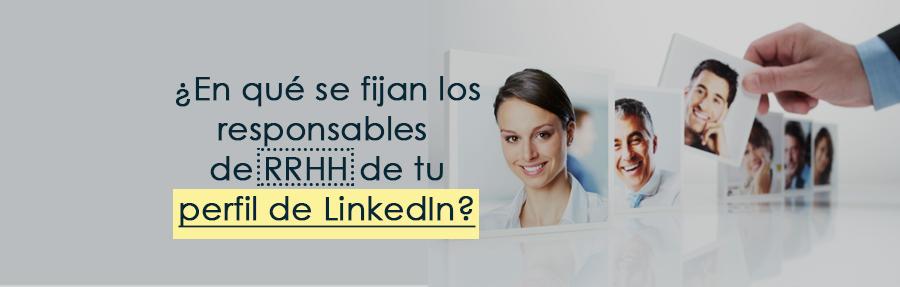 ¿En qué se fijan los responsables de Recursos Humanos de tu perfil de LinkedIn?