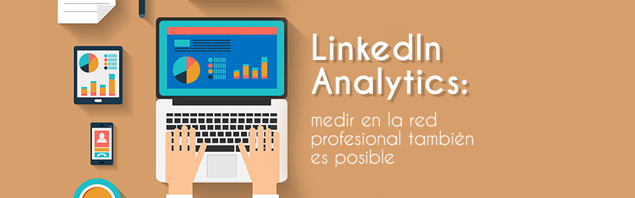 LinkedIn Analytics: medir en la red profesional también es posible