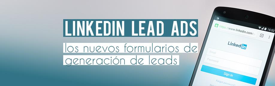 LinkedIn Lead Ads: los nuevos formularios de generación de leads