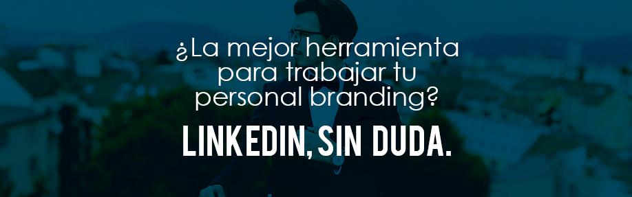 ¿La mejor herramienta para trabajar tu personal branding? LinkedIn, sin duda.