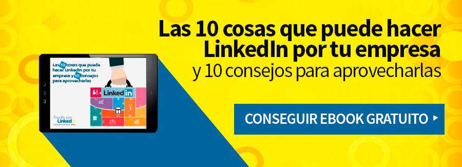 Las 10 cosas que puede hacer LinkedIn por tu empresa y 10 consejos para aprovecharlas