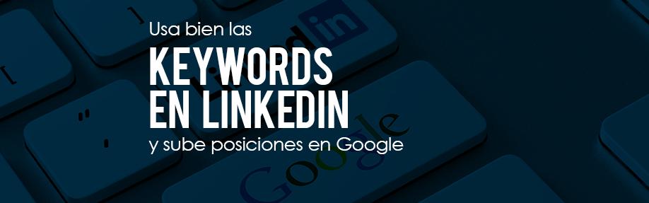 Usa bien las keywords en LinkedIn y sube a la primera posición