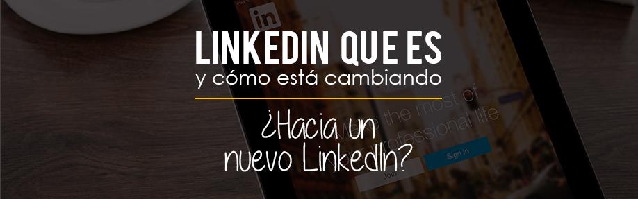 """LinkedIn qué es y qué está cambiando en él: ¿Hacia un """"nuevo LinkedIn""""?"""