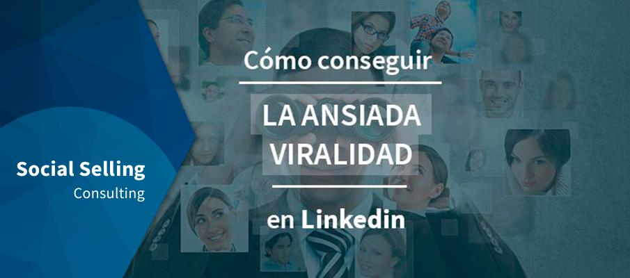 Cómo conseguir la ansiada viralidad en LinkedIn