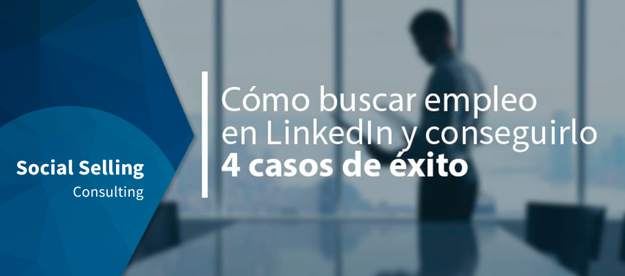 Cómo buscar empleo en LinkedIn y conseguirlo_4 casos de éxito