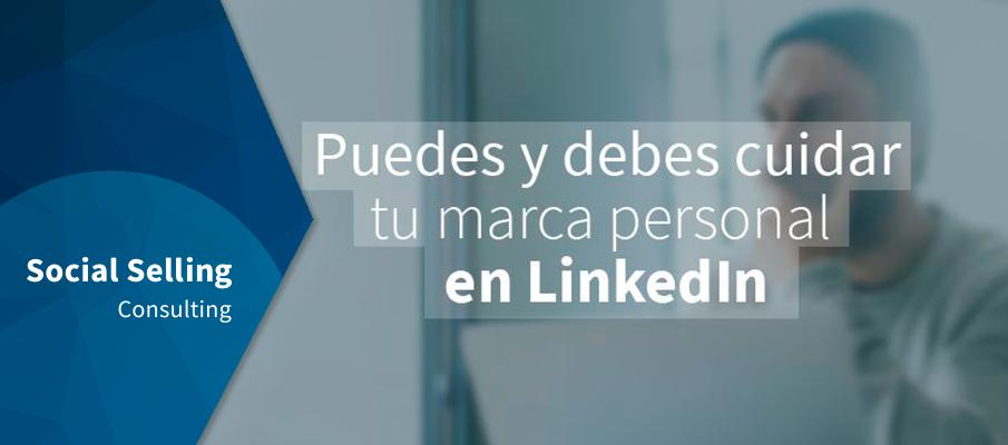 Puedes y debes cuidar tu marca personal en LinkedIn