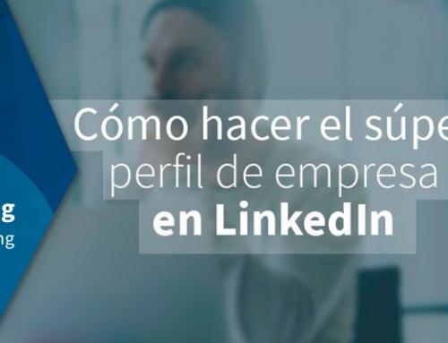 Cómo hacer el súper perfil de empresa en LinkedIn
