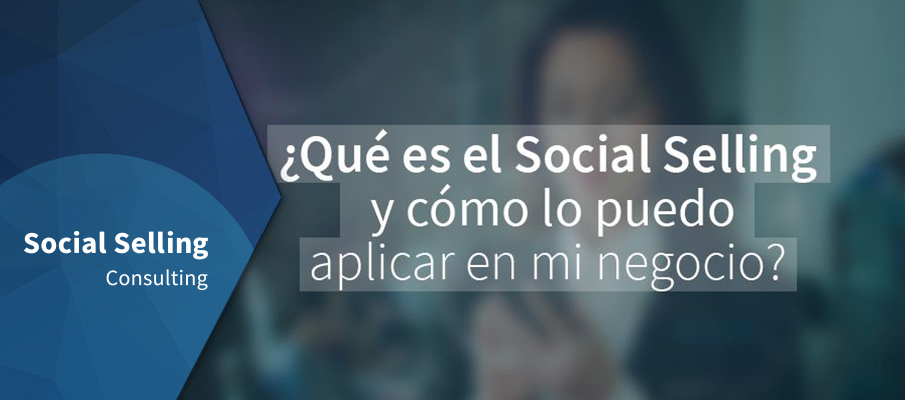 Qué es el social selling y cómo lo puedo aplicar en mi negocio