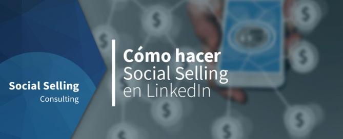 Cómo hacer Social Selling en LinkedIn