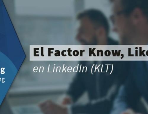 El Factor Know, Like, Trust en LinkedIn (KLT)