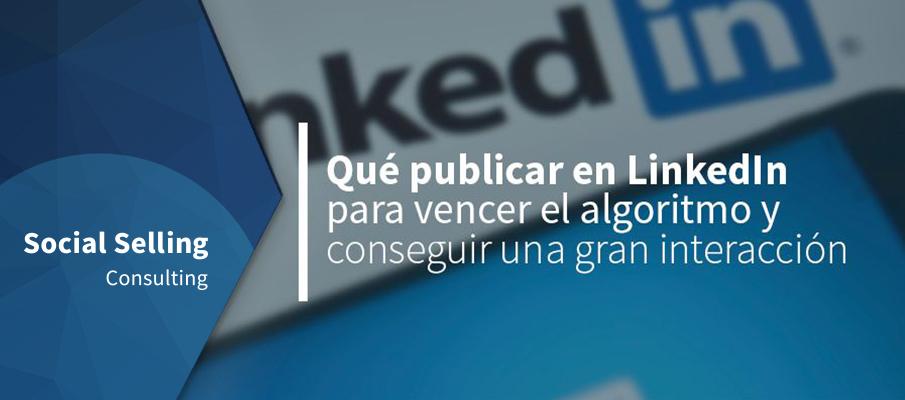 Publicar en LinkedIn para vencer el algoritmo y tener interacción