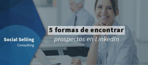 5 formas de encontrar prospectos en LinkedIn