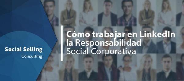 Cómo trabajar en LinkedIn la Responsabilidad Social Corporativa
