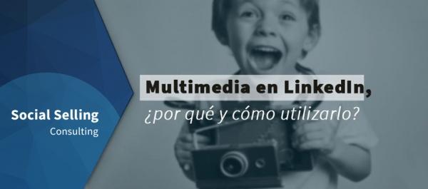 Multimedia en LinkedIn: por qué y cómo utilizarlo