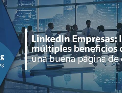 LinkedIn Empresas: los múltiples beneficios de tener una buena página de empresa