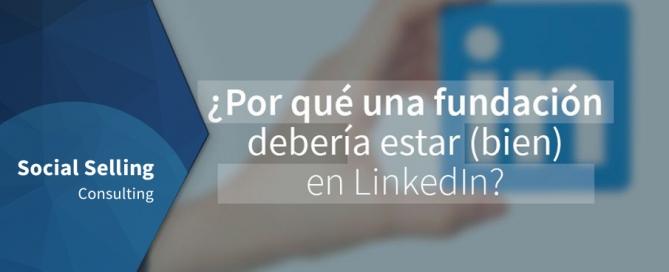Por qué una fundación debería estar en LinkedIn