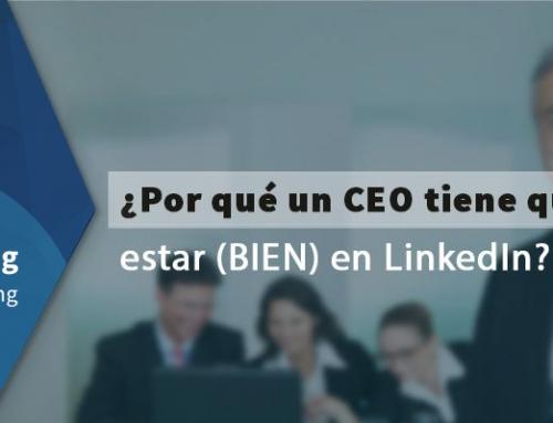 ¿Por qué un CEO tiene que estar (BIEN) en LinkedIn?