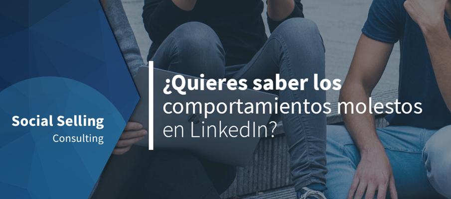 ¿Quieres saber los comportamientos molestos en LinkedIn?