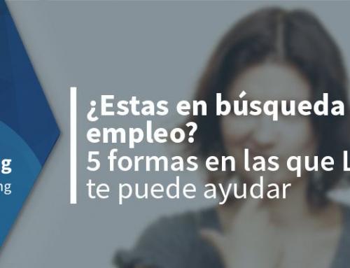 ¿Estás en búsqueda de empleo? 5 formas en las que LinkedIn te puede ayudar