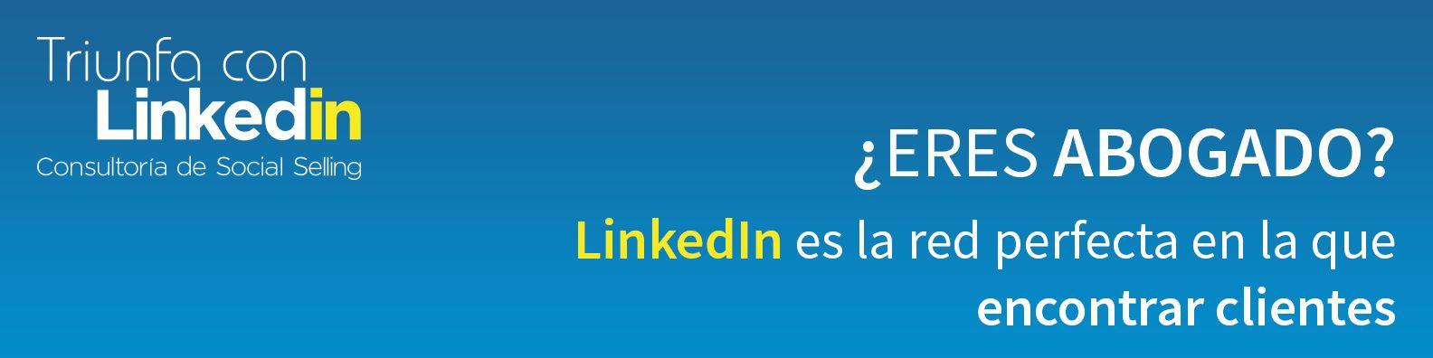 LinkedIn es la red perfecta para encontrar clientes si eres abogado