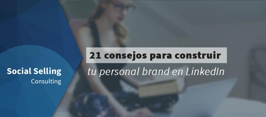 21 consejos para construir tu personal brand en LinkedIn