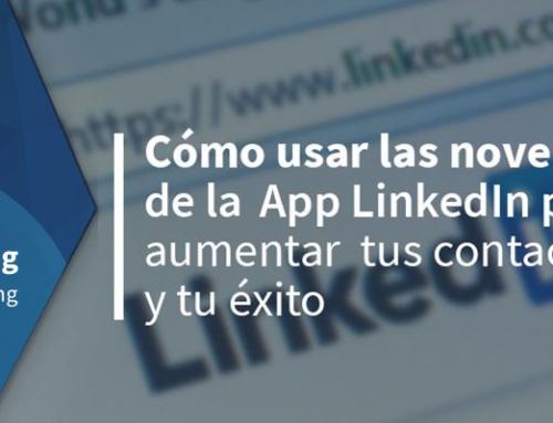 Cómo usar las novedades de la App LinkedIn para aumentar tus contactos y tu éxito