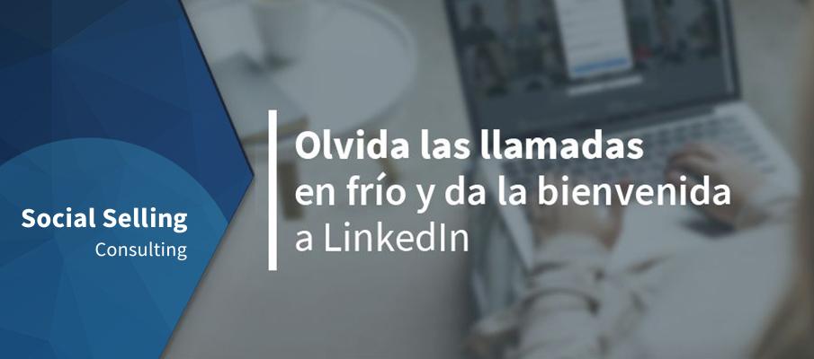 Olvida las llamadas en frío y da la bienvenida a LinkedIn