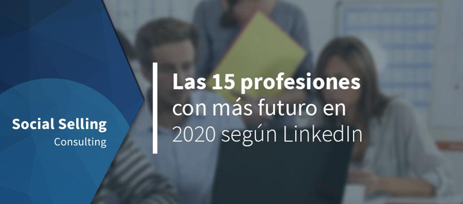 Las 15 profesiones con más futuro en 2020 según LinkedIn