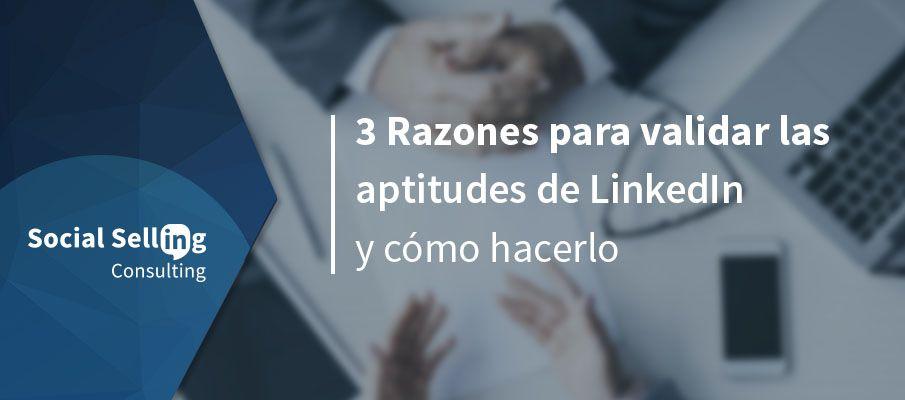 3 razones para validar las aptitudes de LinkedIn y cómo hacerlo