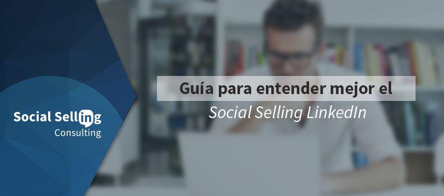 Guía para entender mejor el Social Selling LinkedIn