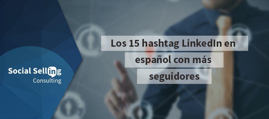 Los 15 hashtag LinkedIn en español con más seguidores
