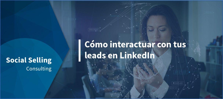 como interactuar con tus leads en linkedin