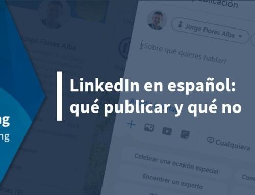 LinkedIn en español: qué publicar y qué no