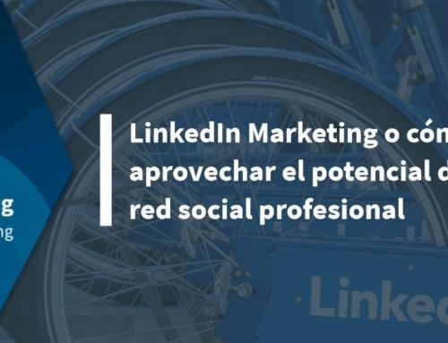 LinkedIn Marketing o cómo aprovechar el potencial de esta red social profesional